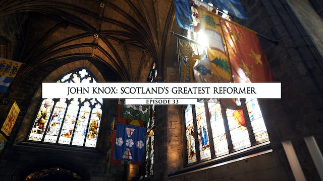 33 - John Knox- Scotland's Greatest R...