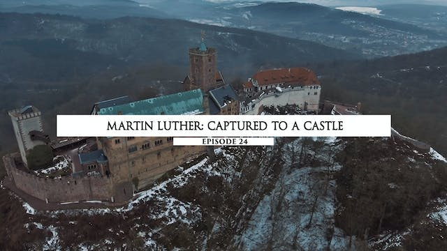 24 Martin Luther- Captured to A Castle
