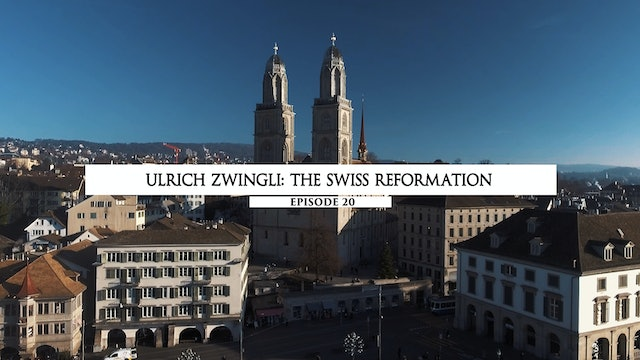 20 Ulrich Zwingli- The Swiss Reformation