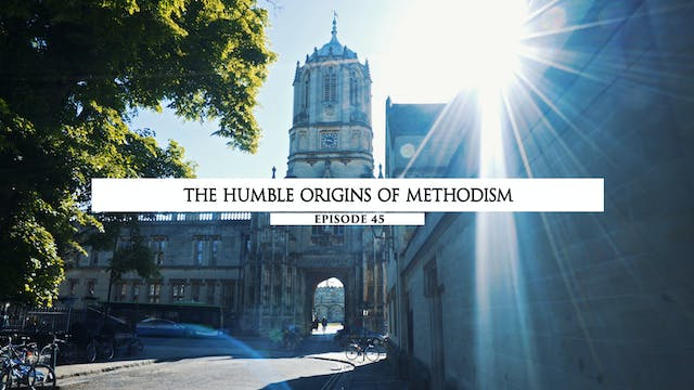 45 - The Origins of Methodism