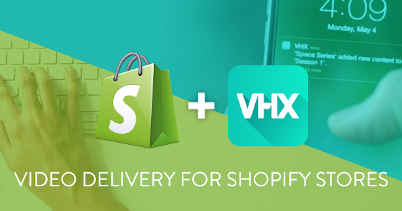 The New VHX Shopify App: Sell Digital Video in Your Store