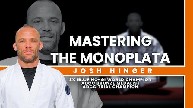 Mastering the Monoplata | Josh Hinger