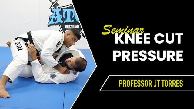 Knee Cut Pressure Seminar | JT Torres