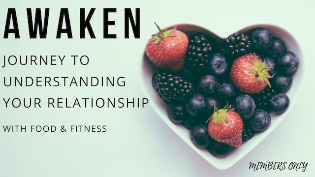 Awaken. Journey to Understanding Relationship with Food (Member Only)