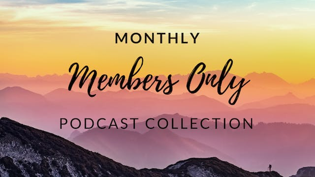 Members Only Monthly Podcast Collection