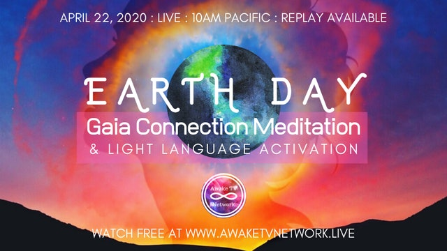 Earth Day 2020 Gaia Connection Meditation & Light Language Activation