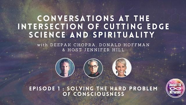Episode 1: Deepak Chopra & Don Hoffman Solving the Hard Problem of Consciousness