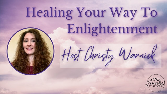 """""""Healing Your Way to Enlightenment"""" w/ Christy Warnick & Guest Chris Burns S2E6"""