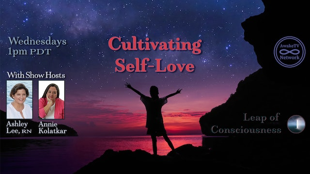 """Leap of Consciousness- Cultivating Self-Love"" Ashley Lee & Annie Kolatkar S4E9"