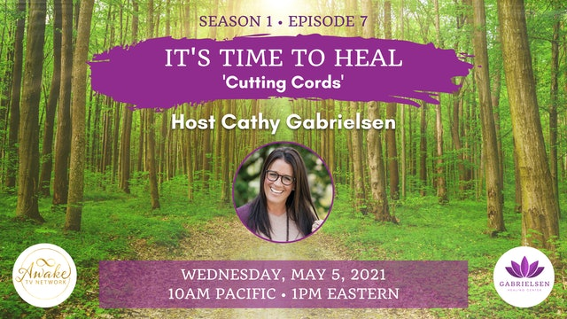"""""""It's Time to Heal - Cutting Cords"""" with Cathy Gabrielsen S1E7"""