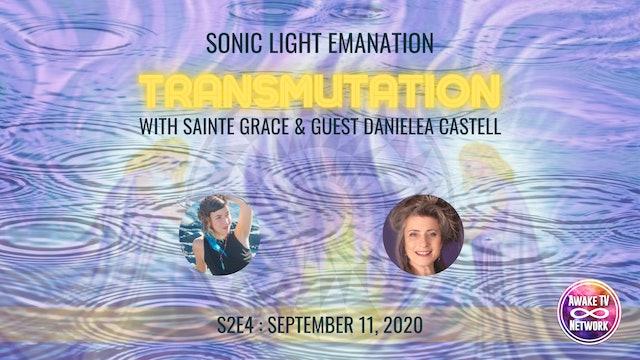 """Sonic Light Emanation - Transmutation"" Sainte Grace & Danielea Castell S2E4"