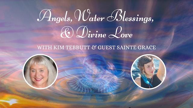 """""""Angels, Water Blessings & Divine Love"""" Kim Tebbutt & Sainte Grace S6E9"""