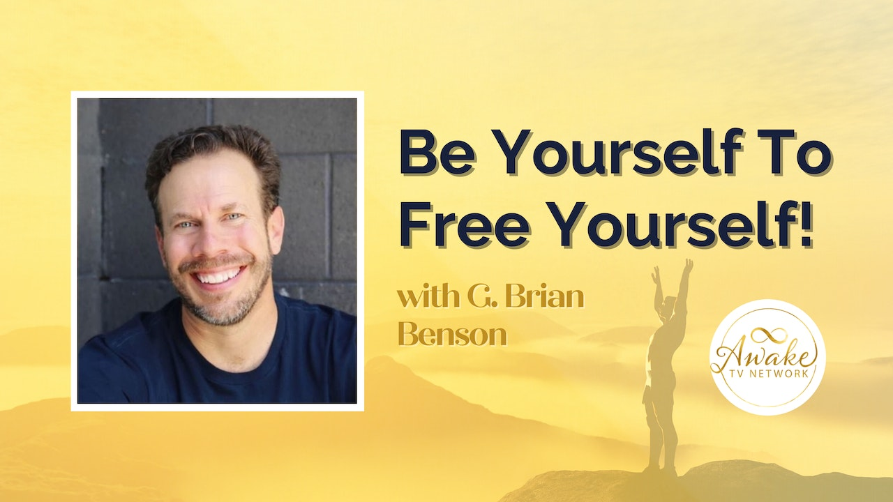 """G Brian Benson - """"Be Yourself to Free Yourself!"""""""