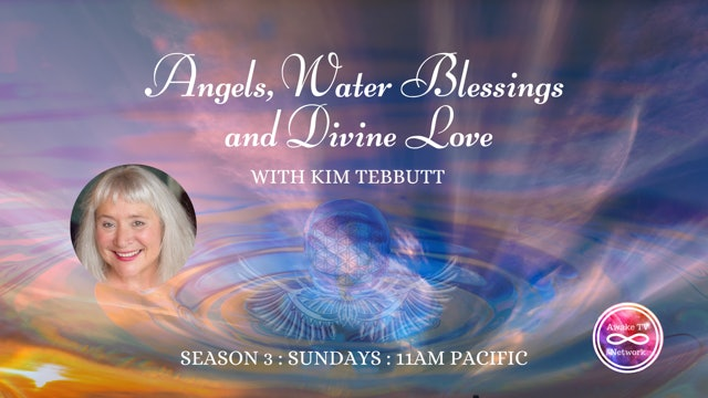 """""""Angels, Water Blessings and Divine Love"""" with Kim Tebbutt S1E2"""