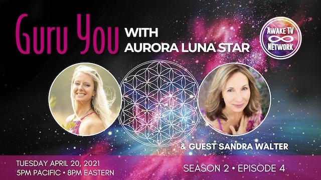 """""""Guru You"""" with Aurora Luna Star & Guest Sandra Walter S2E4"""