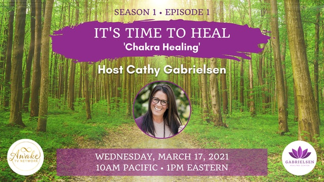 """It's Time to Heal - Chakra Healing"" with Cathy Gabrielsen S1E1"