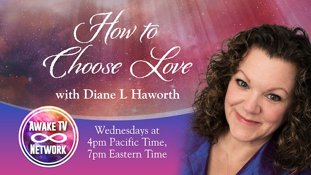 """How to Choose Love"" with Diane L Haworth & Guest Dr. Deborah Egerton S1E3"