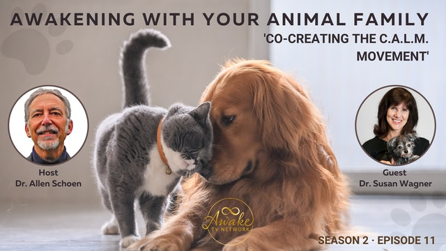 """""""Awakening with Your Animal Family"""" Dr. Allen Schoen & Dr. Susan Wagner S2E11"""