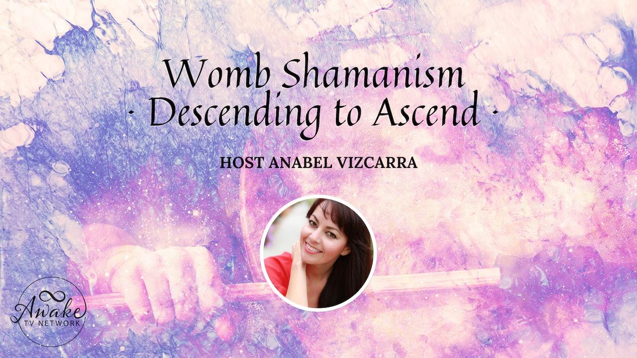 "Anabel Vizcarra - ""Womb Shamanism: Descending to Ascend"""