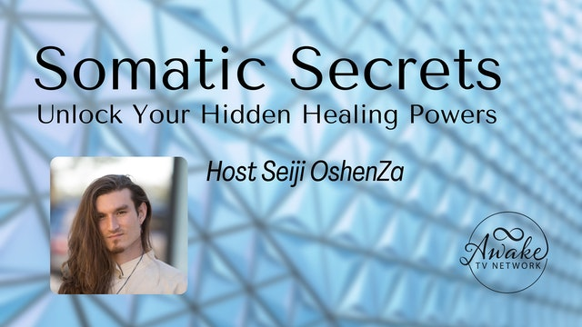 """Somatic Secrets - Unlock Your Hidden Healing Powers"" with Seiji OshenZa S1E8"