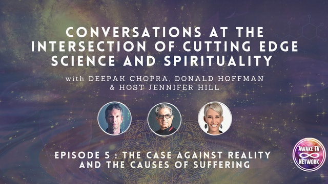Deepak Chopra, Don Hoffman: The Case Against Reality & Causes of Suffering -Ep.5
