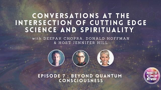 """Deepak Chopra & Don Hoffman: """"Beyond Quantum Consciousness"""" - Episode 7"""