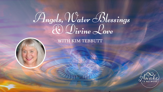 """""""Angels, Water Blessings & Divine Love"""" with Kim Tebbutt S2E8"""