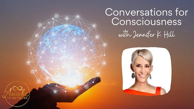 """Conversations for Consciousness"" w/ Jennifer K Hill & Guest Wendy De Rosa S8E7"