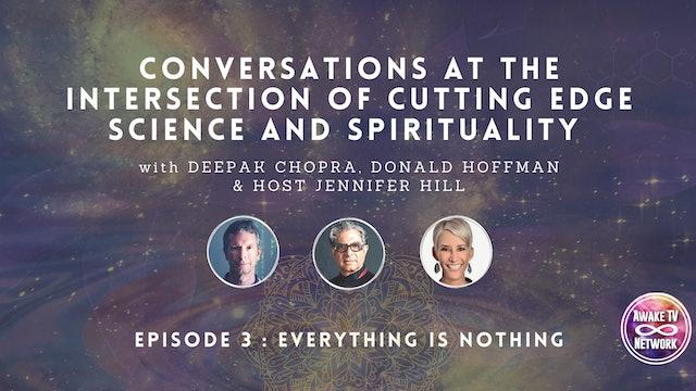 "Deepak Chopra & Don Hoffman: ""Everything is Nothing"" Host Jennifer Hill - Ep. 3"