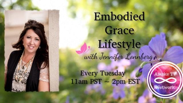 """Embodied Grace Lifestyle"" with Jennifer Lonnberg & Guest Jason Kendrick S2E12"