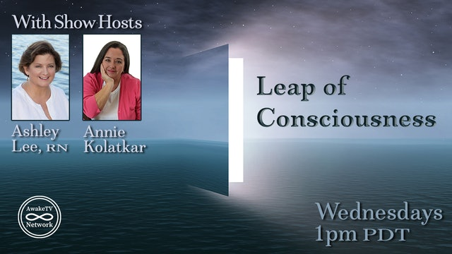 """Leap of Consciousness"" with Ashley Lee & Annie Kolatkar S4E1"