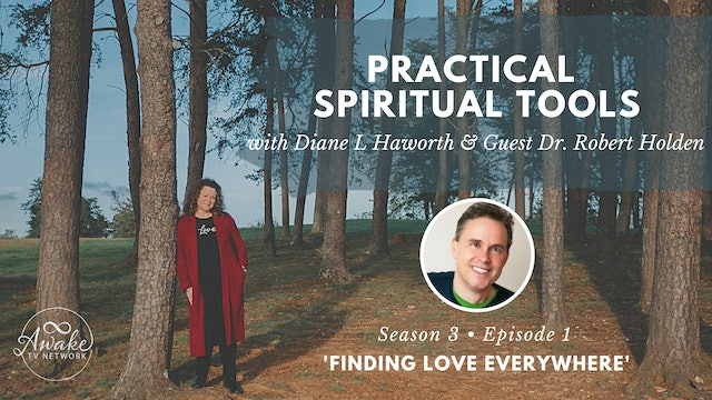 """""""Practical Spiritual Tools"""" with Diane L Haworth & Guest Dr. Robert Holden S3E1"""
