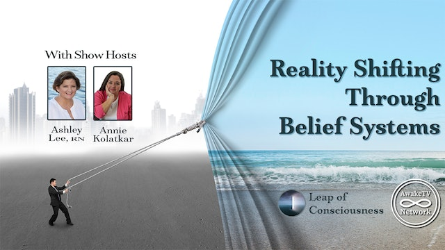 """Leap of Consciousness- Shifting Thru Beliefs"" Ashley Lee & Annie Kolatkar S4E11"