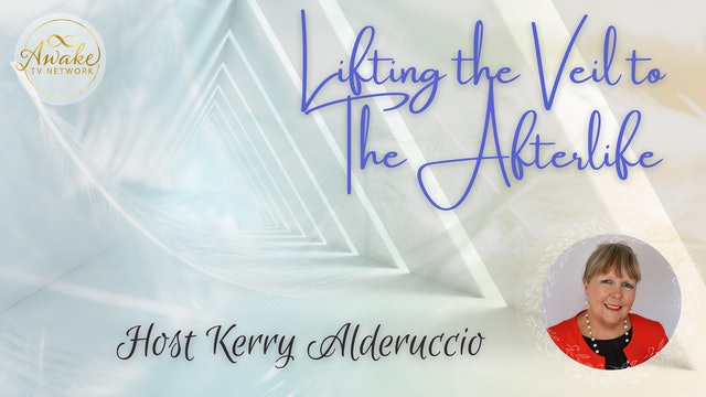 """""""Lifting the Veil to The Afterlife"""" with Kerry Alderuccio S1E11"""