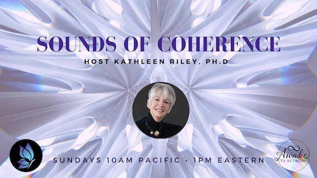 """Sounds of Coherence"" with Dr. Kathle..."
