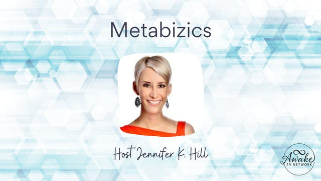 """MetaBizics"" with Jennifer Hill S2E3"
