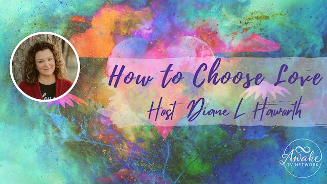 """""""How to Choose Love"""" with Diane L Haworth & Guest Linda Connors S1E6"""