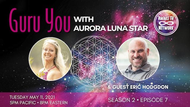 """Guru You"" with Aurora Luna Star & Guest Eric Hodgdon S2E7"