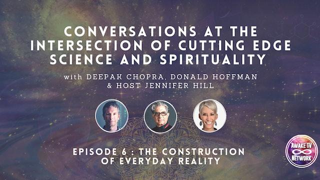 "Deepak Chopra & Don Hoffman: ""The Construction of Everyday Reality"" - Episode 6"