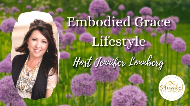 """""""Embodied Grace Lifestyle"""" with Jennifer Lonnberg S2E8"""