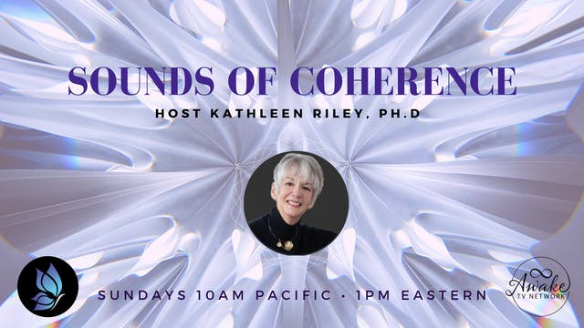 """""""Sounds of Coherence"""" with Dr. Kathle..."""