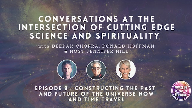 """Deepak & Don """"Constructing the Past/Future of The Universe Now & Time Travel"""" E8"""