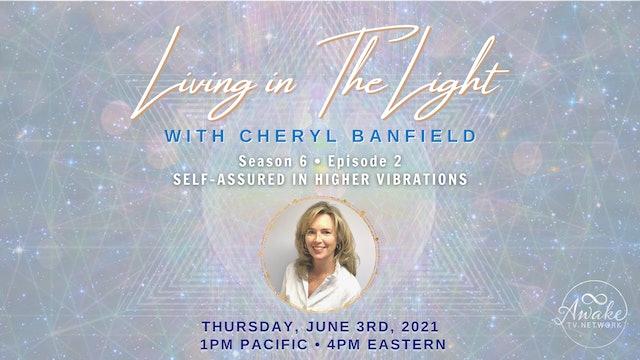 """Living in The Light- Self-Assured in Higher Vibrations"" w/ Cheryl Banfield S6E2"