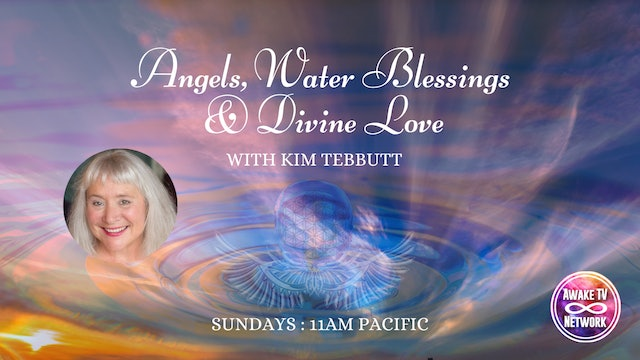"""""""Angels, Water Blessings & Divine Love"""" with Kim Tebbutt S5E10"""