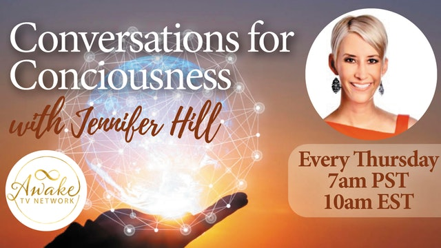 """""""Conversations for Consciousness"""" Jennifer Hill & Guest Dr. Kathleen Riley S4E10"""