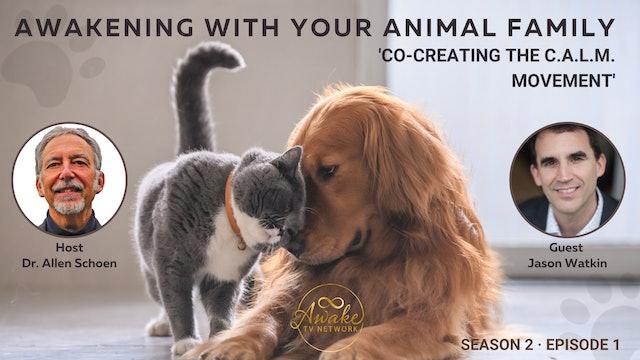 """Awakening with Your Animal Family"" with Allen Schoen & Jason Watkin S2E1"