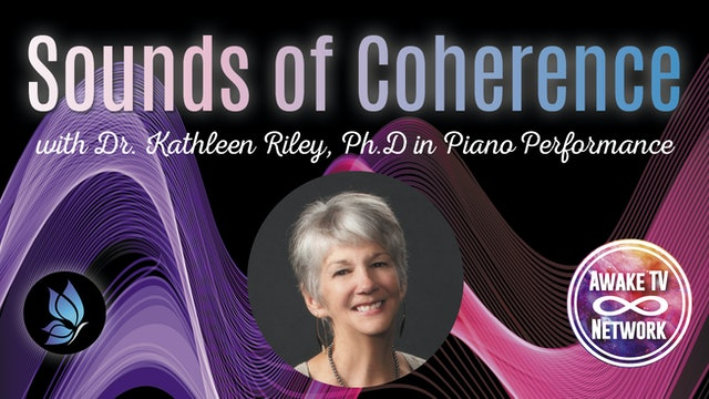 """""""Sounds of Coherence"""" with Dr. Kathleen Riley & Guest Bryan Pezzone S1E8"""
