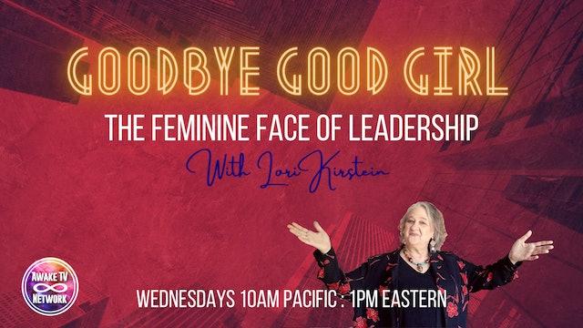 """Goodbye, Good Girl: The Feminine Face of Leadership"" with Lori Kirstein S1E2"