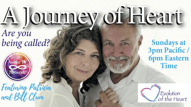 """A Journey of Heart - Let's Continue to Open to Love"" Patricia & Bill Clum S1E12"