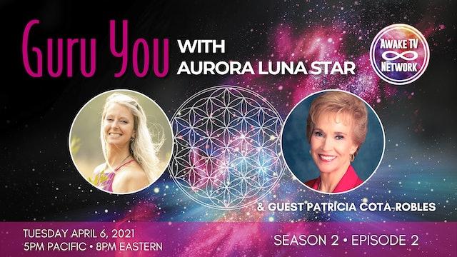 """""""Guru You"""" with Aurora Luna Star & Guest Patricia Cota-Robles S2E2"""